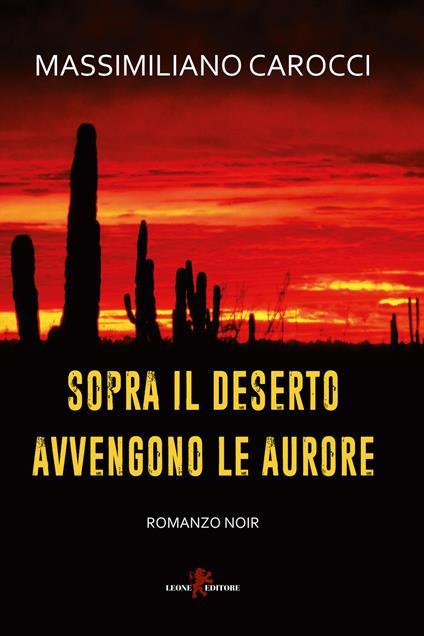 Sopra il deserto avvengono le aurore - Massimiliano Carocci - ebook