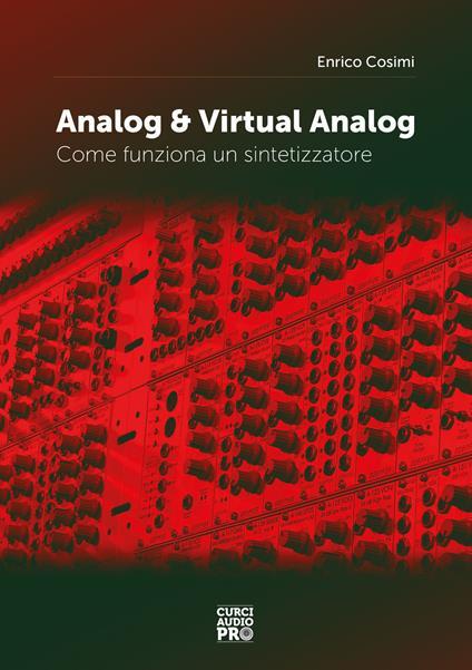 Analog & virtual analog. Come funziona un sintetizzatore - Enrico Cosimi - copertina