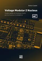 Voltage modular 2 Nucleus. Guida rapida al modulare facile per la musica e la didattica. Con espansione online