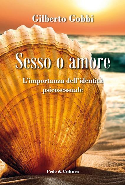 Sesso o amore l'importanza dell'identità psicosessuale - Gilberto Gobbi - copertina