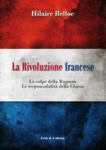 La rivoluzione francese. Le colpe della ragione, le responsabilità della Chiesa