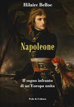Napoleone. Il sogno infranto di un'Europa unita
