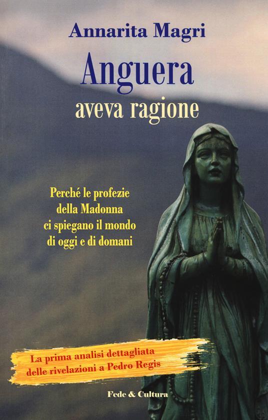 Anguera aveva ragione. Perché le profezie della Madonna ci spiegano il mondo di oggi e di domani - Annarita Magri - copertina