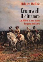 Cromwell il dittatore. La Bibbia in una mano e la spada nell'altra