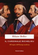 Il cardinale Richelieu. All'origine dell'Europa moderna