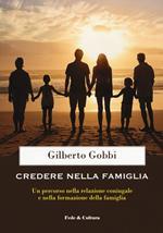 Credere nella famiglia. Un percorso nella relazione coniugale e nella formazione della famiglia