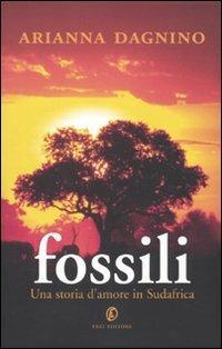Fossili. Una storia d'amore in Sudafrica - Arianna Dagnino - copertina