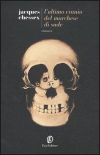 L' ultimo cranio del marchese di Sade - Jacques Chessex - copertina