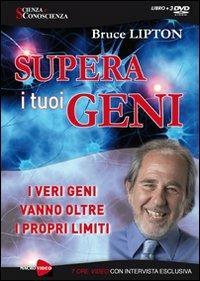 Supera i tuoi geni. I veri geni vanno oltre i propri limiti. 3 DVD. Con libro - Bruce H. Lipton - copertina