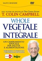 Whole. Vegetale e integrale. Un cambiamento epocale per la nostra salute e alimentazione. DVD