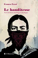Le banditesse. Storie di donne fuorilegge in Sardegna