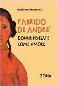 Fabrizio De André. Donne pensate come amore - Marianna Marrucci - copertina