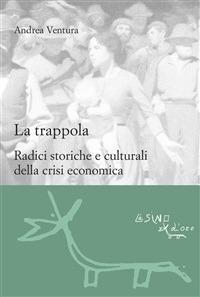 La trappola. Radici storiche e culturali della crisi economica - Andrea Ventura - ebook