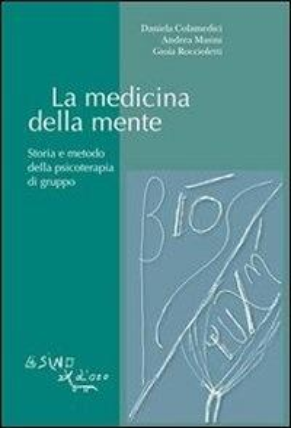 La medicina della mente. Storia e metodo della psicoterapia di gruppo - Daniela Colamedici,Andrea Masini,Gioia Roccioletti - ebook