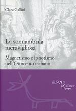 La sonnambula meravigliosa. Magnetismo e ipnotismo nell'Ottocento italiano