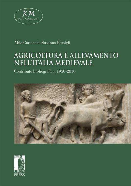 Agricoltura e allevamento nell'Italia medievale. Contributo bibliografico, 1950-2010 - Alfio Cortonesi,Susanna Passigli - ebook