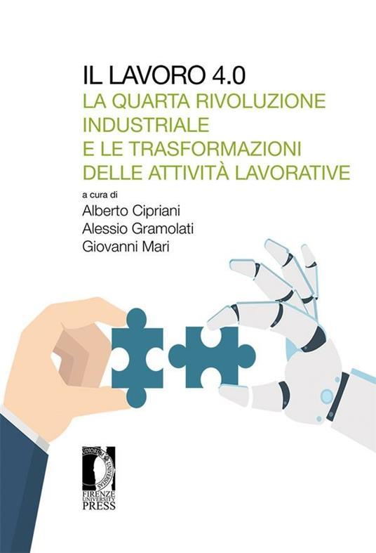 Il lavoro 4.0. La quarta rivoluzione industriale e le trasformazioni delle attività lavorative - Alberto Cipriani,Alessio Gramolati,Giovanni Mari - ebook