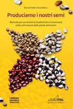 Produciamo i nostri semi. Manuale per accrescere la biodiversità e l'autonomia nella coltivazione delle piante alimentari
