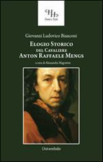 Elogio storico del cavaliere Anton Raffaele Mengs. Con un catalogo delle opere da esso fatte