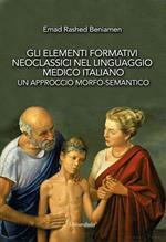 Gli elementi formativi neoclassici nel linguaggio medico italiano. Un approccio morfo-semantico