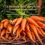La bellezza della semplicità. 50 ricette italo-croate tradizionali