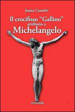 Il crocifisso «Gallino» attribuito a Michelangelo