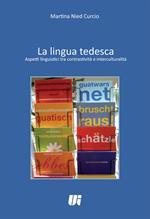 La lingua tedesca. Aspetti linguistici tra contrastività e interculturalità. Ediz. italiana e tedesca