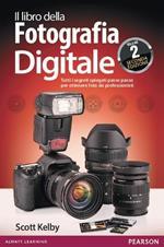 Il libro della fotografia digitale. Tutti i segreti spiegati passo passo per ottenere foto da professionisti. Vol. 2