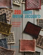 200 nuovi motivi jacquard. Raccolta di schemi bicolore originali e alternativi. Ediz. a colori