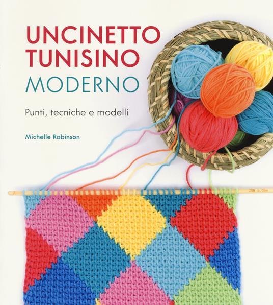 Uncinetto tunisino moderno. Punti, tecniche e modelli - Michelle Robinson - copertina