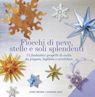 Fiocchi di neve, stelle e soli splendenti. 75 fantastici progetti di carta da piegare, tagliare e arrotolare. Ediz. illustrata