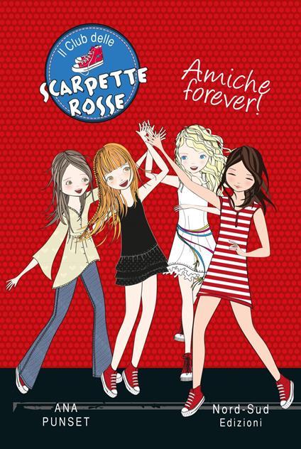 Amiche forever! Il club delle scarpette rosse - Paula González,Marco Amerighi,Ana Punset - ebook