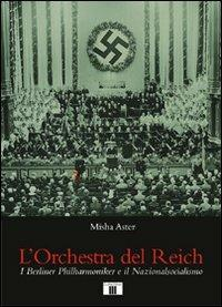 L' orchestra del Reich. I Berliner Philharmoniker e il Nazionalsocialismo - Misha Aster - copertina