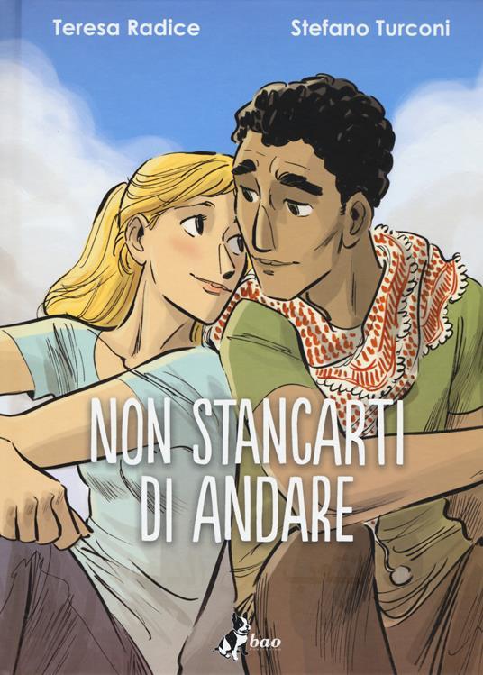 Non stancarti di andare - Teresa Radice,Stefano Turconi - copertina