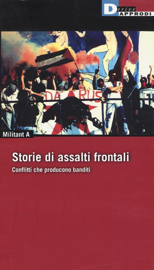 Storie di Assalti Frontali. Conflitti che producono banditi - Militant A - copertina