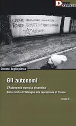 Gli autonomi. Autonomia operaia vicentina. Dalla rivolta di Valdagno alla repressione di Thiene. Vol. 5