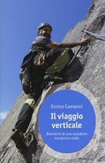 Il viaggio verticale. Breviario di uno scalatore tra terra e cielo