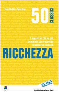 50 classici della ricchezza. I segreti di chi ha già compiuto con successo il percorso verso la ricchezza - Tom Butler Bowdon - copertina