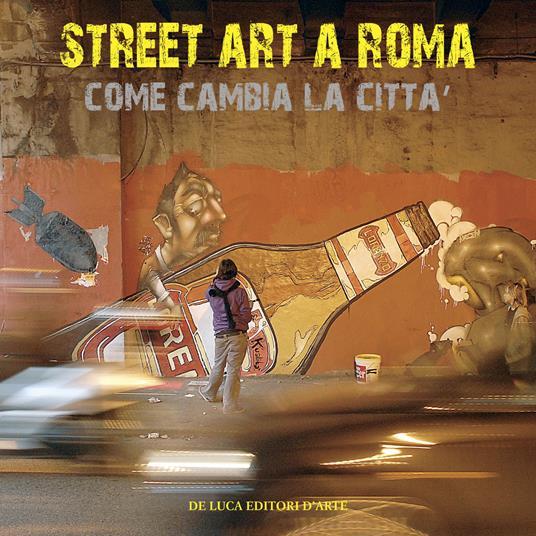 Street art a Roma. Come cambia la città. Ediz. illustrata - Mimmo Frassineti - copertina