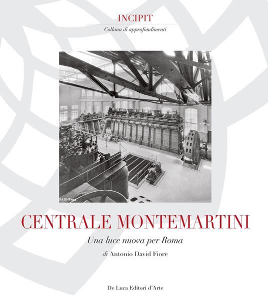 Centrale Montemartini. Una nuova luce per Roma. Ediz. illustrata - Antonio David Fiore - copertina