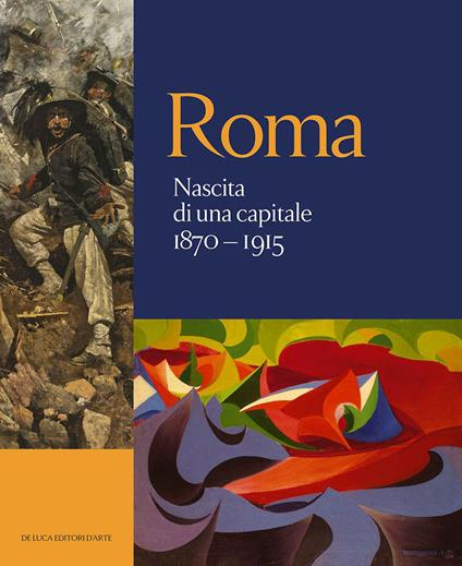 Roma. Nascita di una capitale 1870-1915. Ediz. illustrata - copertina