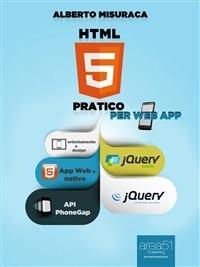HTML5 pratico. Guida completa di HTML5 per le web app - Alberto Misuraca - ebook