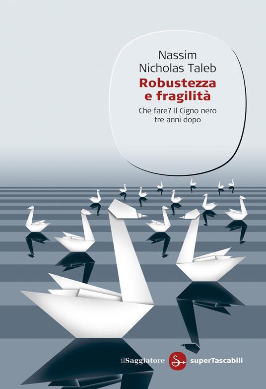 Robustezza e fragilità. Che fare? Il Cigno nero tre anni dopo - Nassim Nicholas Taleb,Libero Sosio - ebook
