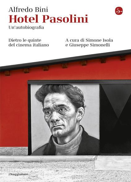 Hotel Pasolini. Un'autobiografia - Simone Isola,Giuseppe Simonelli,Alfredo Bini - ebook