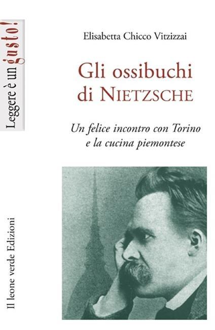 Gli ossibuchi di Nietzsche. Un felice incontro con Torino e la cucina piemontese - Elisabetta Chicco Vitzizzai - copertina