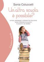 Un' altra scuola è possibile? Autori, esperienze e prospettive educative verso percorsi scolastici in ascolto dei bambini