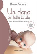 Un dono per tutta la vita. Guida all'allattamento materno. Ediz. ampliata