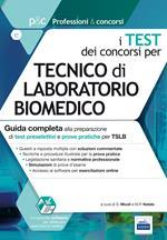 I test dei concorsi per tecnico di laboratorio biomedico. Guida completa alla preparazione di test preselettivi e prove pratiche per TSLB