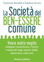 La società del benessere comune. Rivoluzione personale e cambiamento sociale per vivere molto meglio senza consumare sempre di più