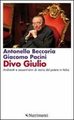 Divo Giulio. Andreotti e sessant'anni di storia del potere in Italia